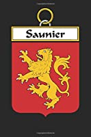 Saunier: Saunier Coat of Arms and Family Crest Notebook Journal (6 x 9 - 100 pages)