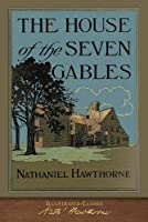 The House of the Seven Gables (Original Illustrations): Illustrated Classic