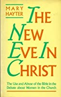The New Eve in Christ: Use and Abuse of the Bible in the Debate About Women in the Church
