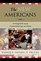 The New Americans: Immigrants and Transnationals at Work (Immigration and the Transnational Experience Series)