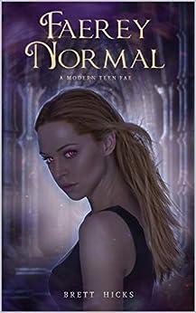 Faerey Normal (A Modern Teen Fae Book 1) by [Hicks, Brett]