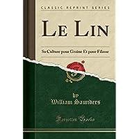 Le Lin: Sa Culture Pour Graine Et Pour Filasse (Classic Reprint) (French Edition)【洋書】 [並行輸入品]