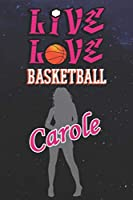 Live Love Basketball Carole : The Perfect Notebook For Proud Basketball Fans Or Players | Forever Suitable Gift For Girls | Diary | College Ruled | Journal: Blank Lined Journals - 120 Pages - 6 x 9 Inch - Notebook - Notepad - Paperback