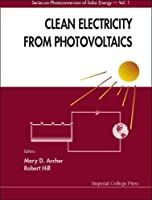 Clean Electricity from Photovoltaics (Series on Photoconversion of Solar Energy , Vol 2)