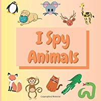 I Spy Animals: Perfect Christmas Gift Guessing Game for 2-5 Year Olds, A Fun Early Learning