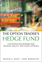 The Option Trader's Hedge Fund: A Business Framework for Trading Equity and Index Options (paperback) (Pear03)