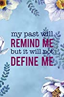 My Past Will Remind Me But It Will Not Define Me: Alcoholism Notebook Journal Composition Blank Lined Diary Notepad 120 Pages Paperback  Blue Flowers