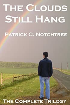 The Clouds Still Hang: The Complete Trilogy by [Notchtree, Patrick C]