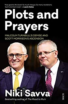 Plots and Prayers: Malcolm Turnbull's demise and Scott Morrison's ascension by [Savva, Niki]