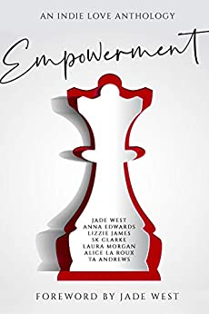 Empowerment : An Indie Love Anthology by [La Roux, Alice , West , Jade, Edwards, Anna , Morgan, Laura , Clarke , SK, James, Lizzie , Andrews, TA]