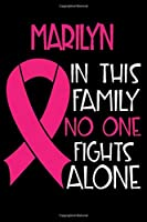 MARILYN In This Family No One Fights Alone: Personalized Name Notebook/Journal Gift For Women Fighting Breast Cancer. Cancer Survivor / Fighter Gift for the Warrior in your life | Writing Poetry, Diary, Gratitude, Daily or Dream Journal.