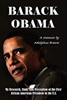 Barack Obama: My Research, Study and Perception of the First African American President in the U.s.