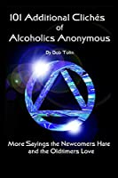 101 Additional Cliches of Alcoholics Anonymous