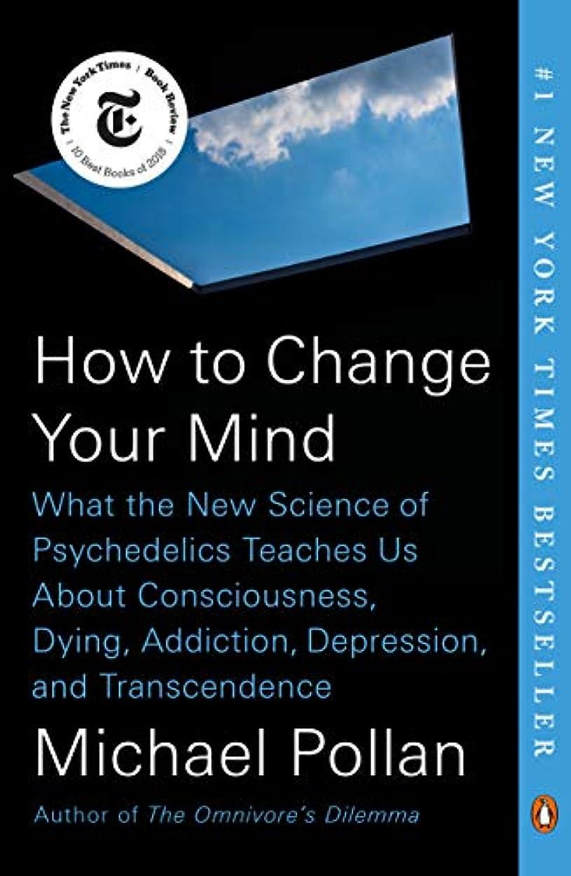 気配りのある生き返らせる楽しませるHow to Change Your Mind: What the New Science of Psychedelics Teaches Us About Consciousness, Dying, Addiction, Depression, and Transcendence (English Edition)