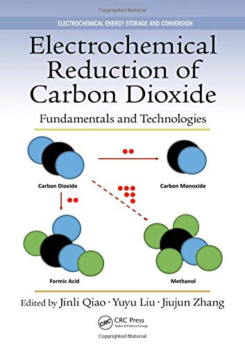 Download Electrochemical Reduction of Carbon Dioxide: Fundamentals and Technologies (Electrochemical Energy Storage and Conversion) 1482258242