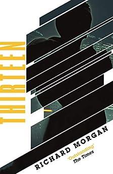 Thirteen: Previously published as BLACK MAN (GOLLANCZ S.F.) by [Morgan, Richard]