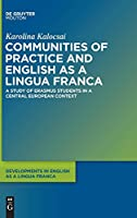 Communities of Practiceand English As a Lingua Franca: A Study of Students in a Central European Context (Developments in English As a Lingua Franca)