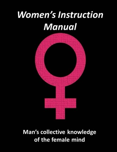 Women's Instruction Manual: Man's Collective Knowledge of the Female Mind