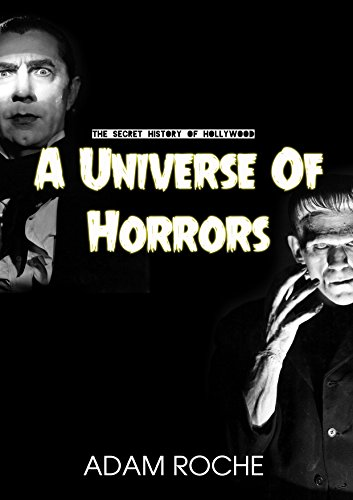 A Universe Of Horrors: A History Of Universal's Horror Movies And The Men Who Made Them (The Secret History Of Hollywood Book 1) (English Edition) Adam Roche