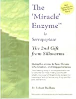 The Miracle Enzyme is Serrapeptase: The Second Gift from Silkworms