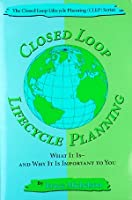 Closed Loop Lifecycle Planning