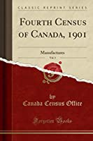 Fourth Census of Canada, 1901, Vol. 3: Manufactures (Classic Reprint)