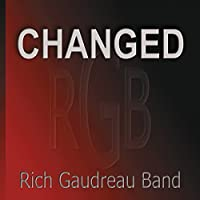 Changed by Rich Gaudreau Band