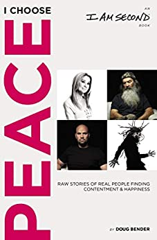 I Choose Peace: Raw Stories of Real People Finding Contentment and Happiness by [Bender, Doug]