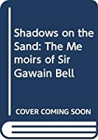 Shadows on the Sand: The Memoirs of Sir Gawain Bell
