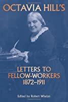 Octavia Hill's Letters to Fellow - Workers 1872-1911: Together with an Account of the Walmer Street Industrial Experiment