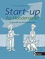 Start-up fuer Hundetrainer: So gruenden Sie Ihre Hundeschule