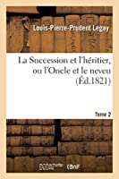 La Succession Et l'Héritier, Ou l'Oncle Et Le Neveu. Tome 2 (Litterature)