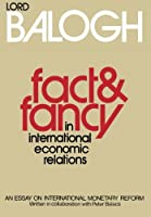 Fact and Fancy in International Economic Relations: An Essay on International Monetary Reform