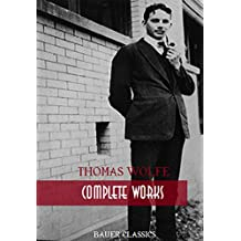 Thomas Wolfe: Complete Works: Look Homeward, Angel, Of Time and the River, The Web and the Rock, You Can't Go Home Again... (Bauer Classics) (All Time Best Writers Book 26)