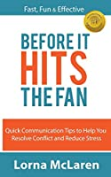 Before It Hits the Fan: Quick Communication Tips to Help You Resolve Conflict and Reduce Stress