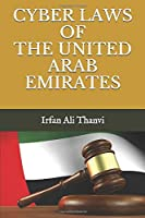 CYBER LAWS OF THE UNITED ARAB EMIRATES