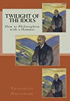 Twilight of the Idols (Friedrich Nietzsche) [並行輸入品]