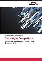 Estrategia Competitiva: Recursos y Capacidades y Desempeño Organizacional