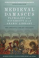 Medieval Damascus: Plurality and Diversity in an Arabic Library, The Ashrafiya Library Catalogue (Edinburgh Studies in Classical Islamic History and Culture)