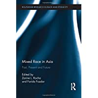 Mixed Race in Asia: Past, Present and Future (Routledge Research in Race and Ethnicity)