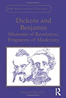 Dickens and Benjamin: Moments of Revelation, Fragments of Modernity (Nineteenth Century: General Editors' Preface)