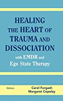 Healing the Heart of Trauma and Dissociation with EMDR and Ego State Therapy