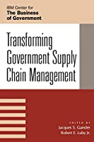 Transforming Government Supply Chain Management (Ibm Center for the Business of Government)