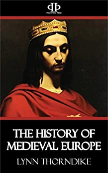The History of Medieval Europe by [Lynn Thorndike]