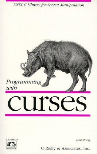Programming with curses: UNIX C Library for Screen Manipulation (Nutshell Handbooks)