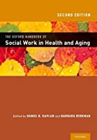 The Oxford Handbook of Social Work in Health and Aging (Oxford Handbooks)