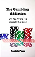 The Gambling Addiction: Can You Afford The Losses of The Game?