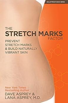 The Stretch Marks Factor: Prevent Stretch Marks & Build Naturally Vibrant Skin by [Asprey, Dave, Asprey M.D., Lana]
