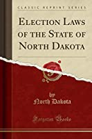 Election Laws of the State of North Dakota (Classic Reprint)