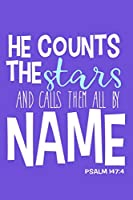He Counts The Stars And Calls Them All By Name - Psalm 147:4: Blank Lined Notebook :Bible Scripture Christian Journals Gift 6x9 | 110 Blank  Pages | Plain White Paper | Soft Cover Book